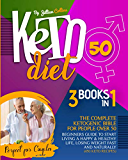 Keto Diet 50: The Complete Ketogenic Bible for People Over 50. Beginners Guide to Start Living a Happy & Healthy Life, Losing Weight Fast and Naturally