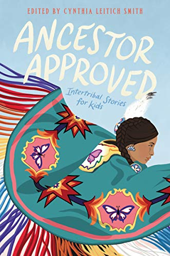 Ancestor Approved: Intertribal Stories for Kids by [Cynthia Leitich Smith]