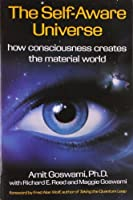 The Self-Aware Universe: How Consciousness Creates the Material World by Amit Goswami(1995-03-21)