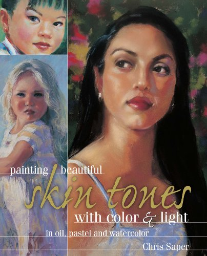 Painting Beautiful Skin Tones with Color & Light: Oil, Pastel and Watercolor...