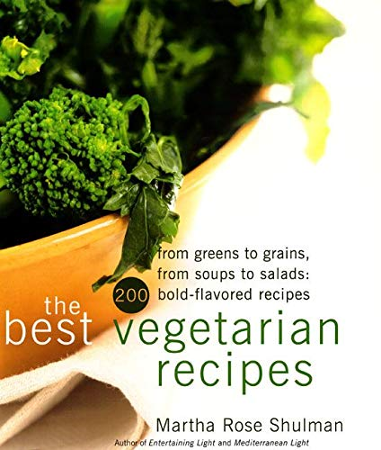 The Best Vegetarian Recipes: From Greens to Grains, from Soups to Salads: 200 Bold Flavored Recipes