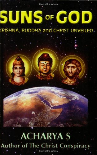 Suns of God: Krishna, Buddha and Christ Unveiled