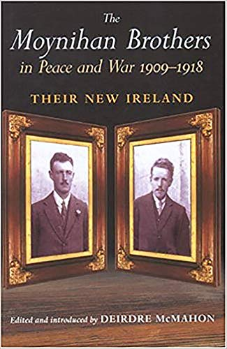 The Moynihan Brothers in Peace and War 1909-1918: Their New Ireland