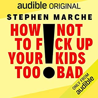 How Not to F*ck Up Your Kids Too Bad                   Written by:                                                                                                                                 Audible Original                               Narrated by:                                                                                                                                 Stephen Marche                      Length: 5 hrs     88 ratings     Overall 4.5