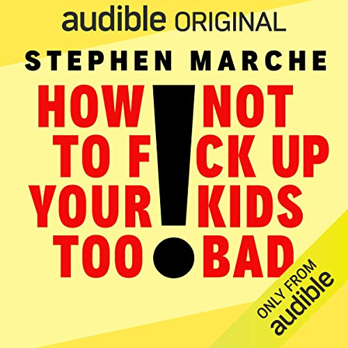 How Not to F*ck Up Your Kids Too Bad                   By:                                                                                                                                 Audible Original                               Narrated by:                                                                                                                                 Stephen Marche                      Length: 5 hrs     30 ratings     Overall 4.5