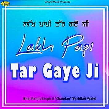 Lakh Papi Tar Gaye Ji