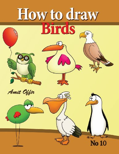 how to draw birds: drawing book for kids and adults that will teach you how to draw birds step by step (how to draw cartoon characters) (Volume 10)