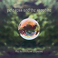 ROSS, PETE & THE SAPPHIRE - THE BOUNDLESS EXPANSE (1 LP)