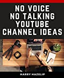 No Voice, No Talking, YouTube Channel Ideas: 25 YouTube Channel Ideas Without Using Your Voice or Talking. The Ultimate Guide in Selecting a Niche for Dummies (English Edition)