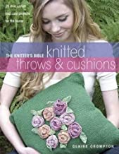 The Knitter's Bible, Knitted Throws and Cushions: 25 Chic, Stylish and Cosy Projects for Your Home