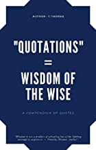 """""""QUOTATIONS"""" : = WISDOM OF THE WISE (English Edition)"""