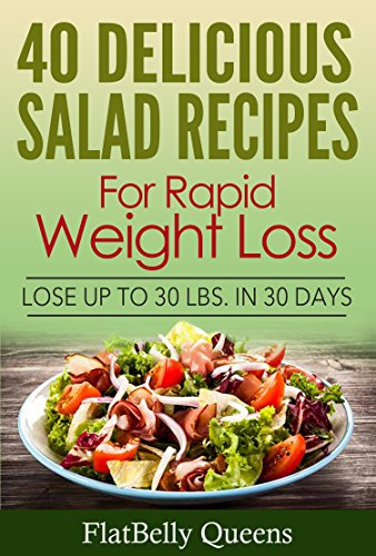 40 Delicious Salad Recipes For Rapid Weight Loss Lose Up To 30 Lbs In 30 Days Kindle Edition By Queens Flatbelly Cookbooks Food Wine Kindle Ebooks Amazon Com