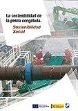 La sostenibilidad social de la pesca congelada (Catálogos de la sostenibilidad de la pesca congelada nº 3)