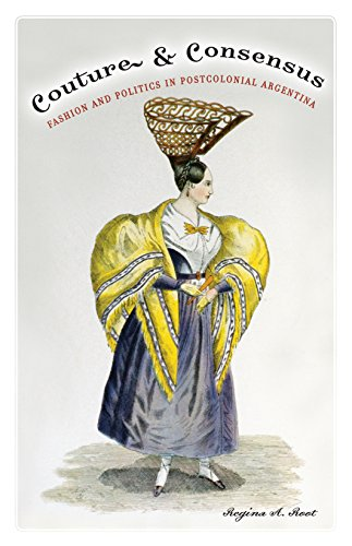 Couture and Consensus: Fashion and Politics in Postcolonial Argentina (Volume 24) (Cultural Studies of the Americas)