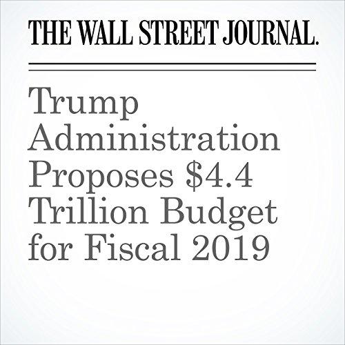 Trump Administration Proposes $4.4 Trillion Budget for Fiscal 2019 copertina