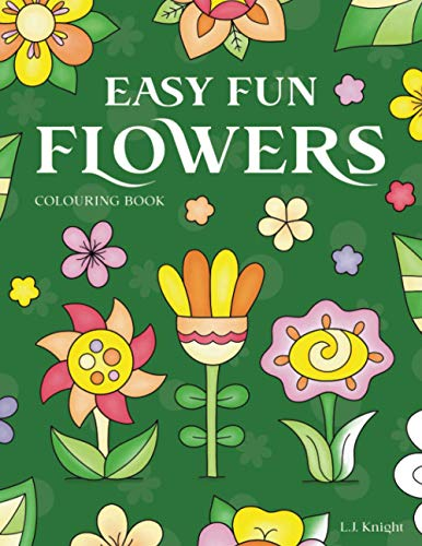 Easy Fun Flowers Colouring Book: 30 Cute, Simple and Relaxing Floral Colouring Pages for All Ages (LJK Colouring Books)