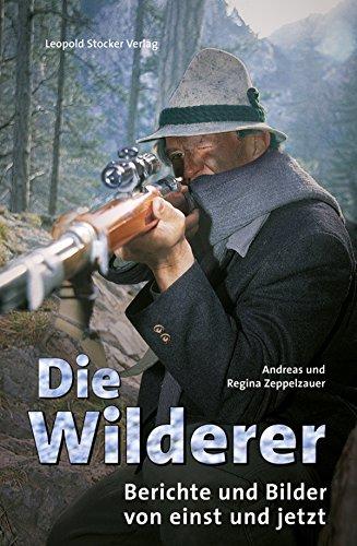 Die Wilderer: Berichte und Bilder von einst und jetzt