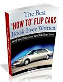 The Best How To Flip Cars Book Ever Written: And The Only One You Will Ever Need