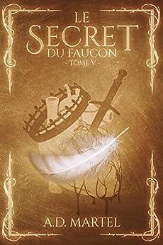Le Secret du Faucon: Tome 5 par [A.D. Martel]