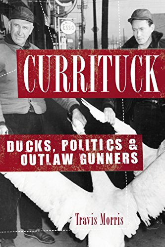 Currituck: Ducks, Politics & Outlaw Gunners (English Edition)