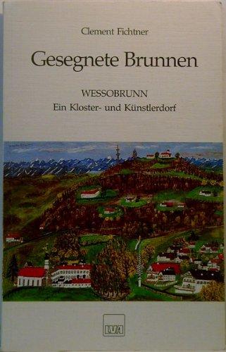 Gesegnete Brunnen. Wessobrunn - Ein Kloster und Künstlerdorf
