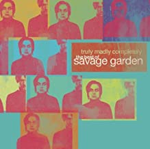 Truly Madly Completely - The Best of Savage Garden by Savage Garden (2006-01-24)