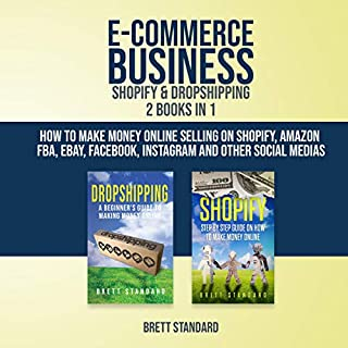 E-Commerce Business - Shopify & Dropshipping: 2 Books in 1: How to Make Money Online Selling on Shopify, Amazon FBA, eBay, Facebook, Instagram and Other Social Medias                   Written by:                                                                                                                                 Brett Standard                               Narrated by:                                                                                                                                 Matyas J.                      Length: 5 hrs     Not rated yet     Overall 0.0