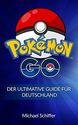 Pokemon Go: Der Ultimative Guide Für Deutschland (Pokemon, Pokemon Go Guide, Pokemon Go deutsch, Pokemon Go Handbuch, Pokemon Go Kindle, Pokemon Go Anfänger, Pokemon Go Tricks 1)