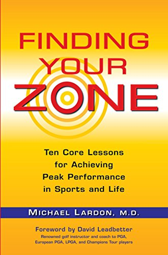 Finding Your Zone: Ten Core Lessons for Achieving Peak...