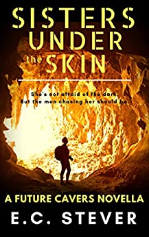 Sisters Under the Skin: A SciFi Caving Novella (Future Cavers Book 1) by [Eric Stever]