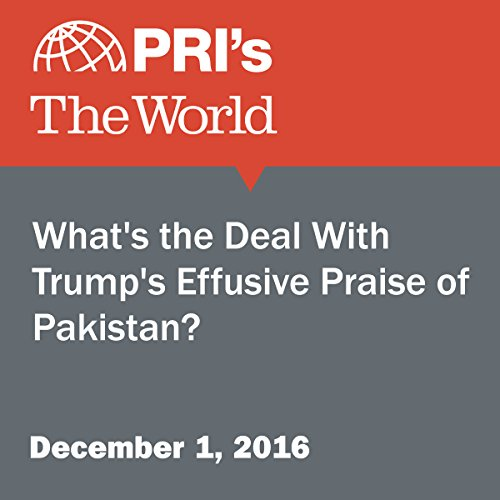 What's the Deal With Trump's Effusive Praise of Pakistan? audiobook cover art
