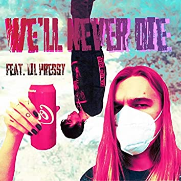 We'll Never Die (feat. Lil Pressy)