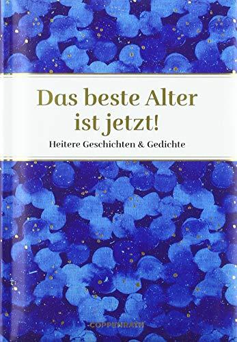 Das beste Alter ist jetzt!: Heitere Geschichten & Gedichte (Edizione)