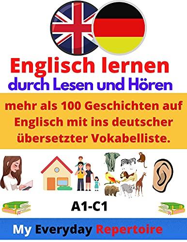 Englisch lernen - durch Lesen und Hören: mehr als 100 Geschichten auf Englisch mit ins deutscher übersetzter Vokabelliste.: My Everyday Repertoire