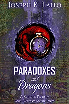 Paradoxes and Dragons: A Science Fiction and Fantasy Anthology by [Joseph Lallo]