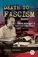 Death to Fascism: Louis Adamic's Fight for Democracy (Working Class in American History)