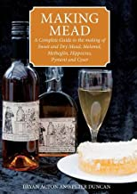 Making Mead: A Complete Guide to the Making of Sweet and Dry Mead, Melomel, Metheglin, Hippocras, Pyment and Cyser