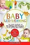 Baby led Weaning: Das breifrei Kochbuch mit 90 vielfältigen BLW Rezepten für eine gesunde Baby Ernährung. Hilfreiche Tipps und Beikost Rezepte.
