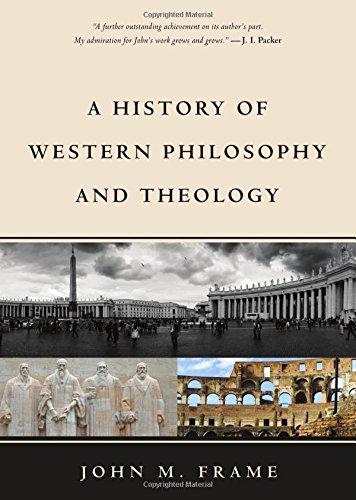 Compare Textbook Prices for A History of Western Philosophy and Theology  ISBN 9781629950846 by John M. Frame