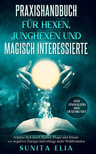 Praxishandbuch für Hexen, Junghexen und magisch Interessierte: Schütze dich durch...