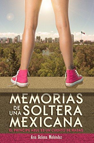 Memorias de una Soltera Mexicana: El Principe Azul es un cuento de hadas