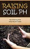 Raising Soil pH: How To Raising pH Oil In Your Houston Garden