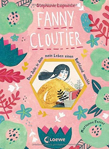 Fanny Cloutier 1 - Das Jahr, in dem mein Leben einen Kopfstand machte: Das besondere Kinderbuch