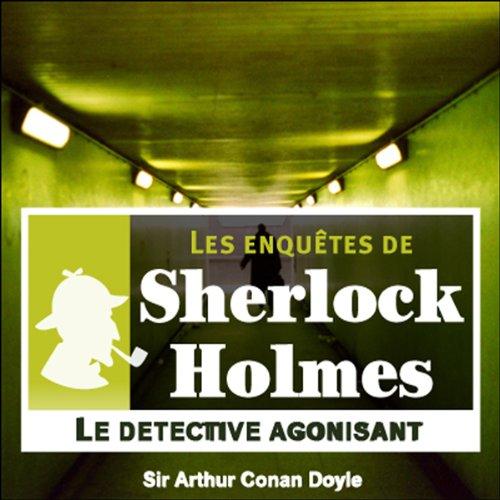 Couverture de Le détective agonisant (Les enquêtes de Sherlock Holmes 1)