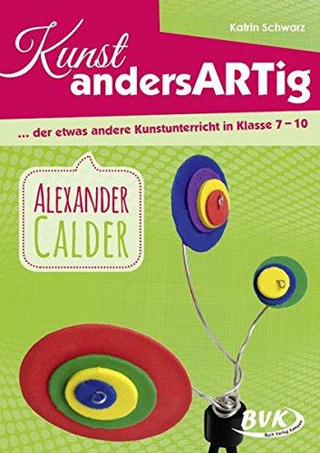 Kunst andersARTig – Alexander Calder: … der etwas andere Kunstunterricht in Klasse 7 – 10