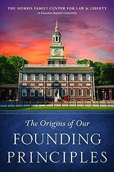 The Origins of Our Founding Principles by [Christopher Hammons, Collin Garbarino, Steven Jones, John Tyler, Anthony Joseph, David Davis, Scott Robinson]