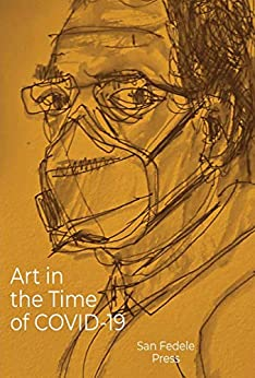 Art in the Time of COVID-19 by [D Ferrara, Patricia A. Florio Founder, Dale Louise, Jeff Talarigo]