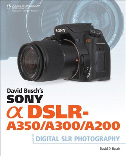 David Busch's Sony Alpha DSLR-A350/A300/A200 Guide (David Busch's Digital Photography Guides)