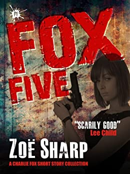 FOX FIVE: a Charlie Fox short story collection (The Charlie Fox Thrillers) by [Zoe Sharp]