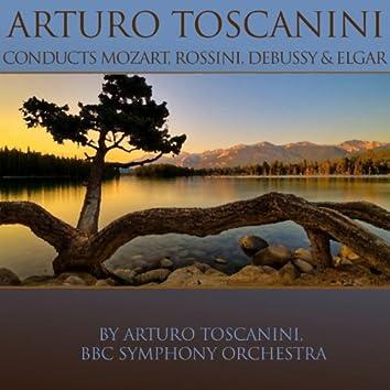 Arturo Toscanini Conducts Mozart, Rossini, Debussy & Elgar